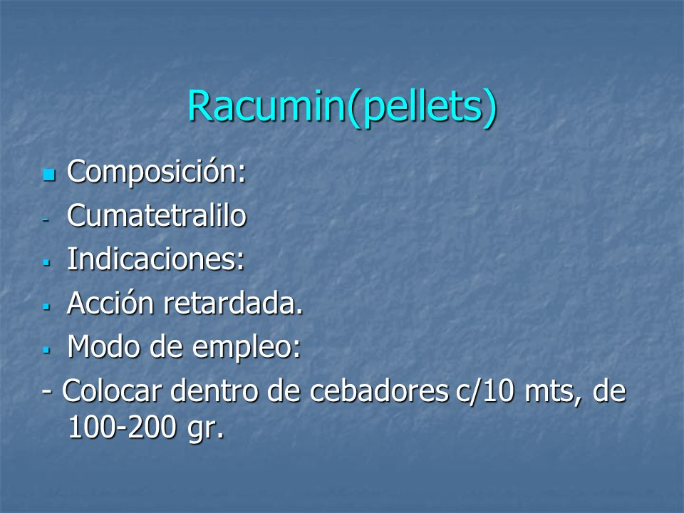 Racumin(pellets) Composición: Composición: - Cumatetralilo Indicaciones: Indicaciones: Acción retardada. Acción retardada. Modo de empleo: Modo de emp