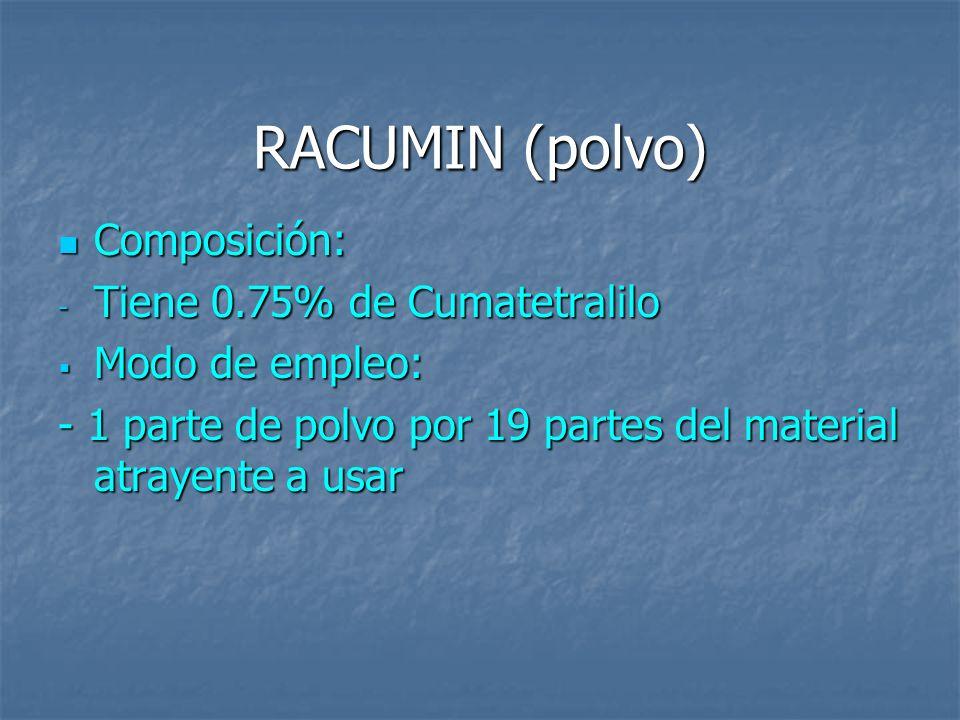 RACUMIN (polvo) Composición: Composición: - Tiene 0.75% de Cumatetralilo Modo de empleo: Modo de empleo: - 1 parte de polvo por 19 partes del material