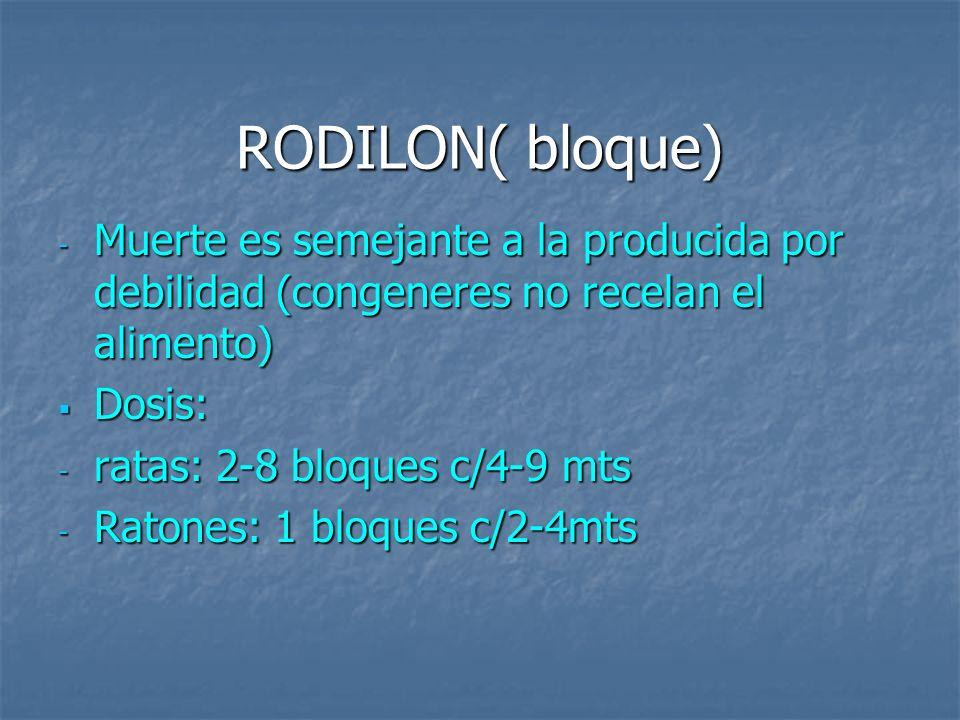 RODILON( bloque) - Muerte es semejante a la producida por debilidad (congeneres no recelan el alimento) Dosis: Dosis: - ratas: 2-8 bloques c/4-9 mts -