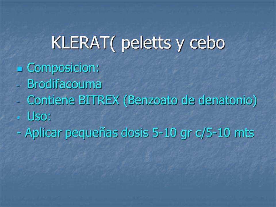 KLERAT( peletts y cebo Composicion: Composicion: - Brodifacouma - Contiene BITREX (Benzoato de denatonio) Uso: Uso: - Aplicar pequeñas dosis 5-10 gr c