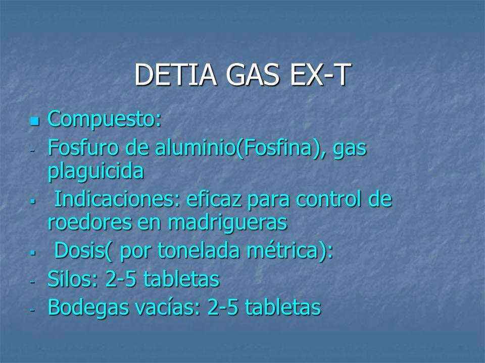 DETIA GAS EX-T Compuesto: Compuesto: - Fosfuro de aluminio(Fosfina), gas plaguicida Indicaciones: eficaz para control de roedores en madrigueras Indic