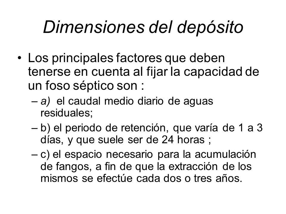 Dimensiones del depósito Los principales factores que deben tenerse en cuenta al fijar la capacidad de un foso séptico son : –a) el caudal medio diari