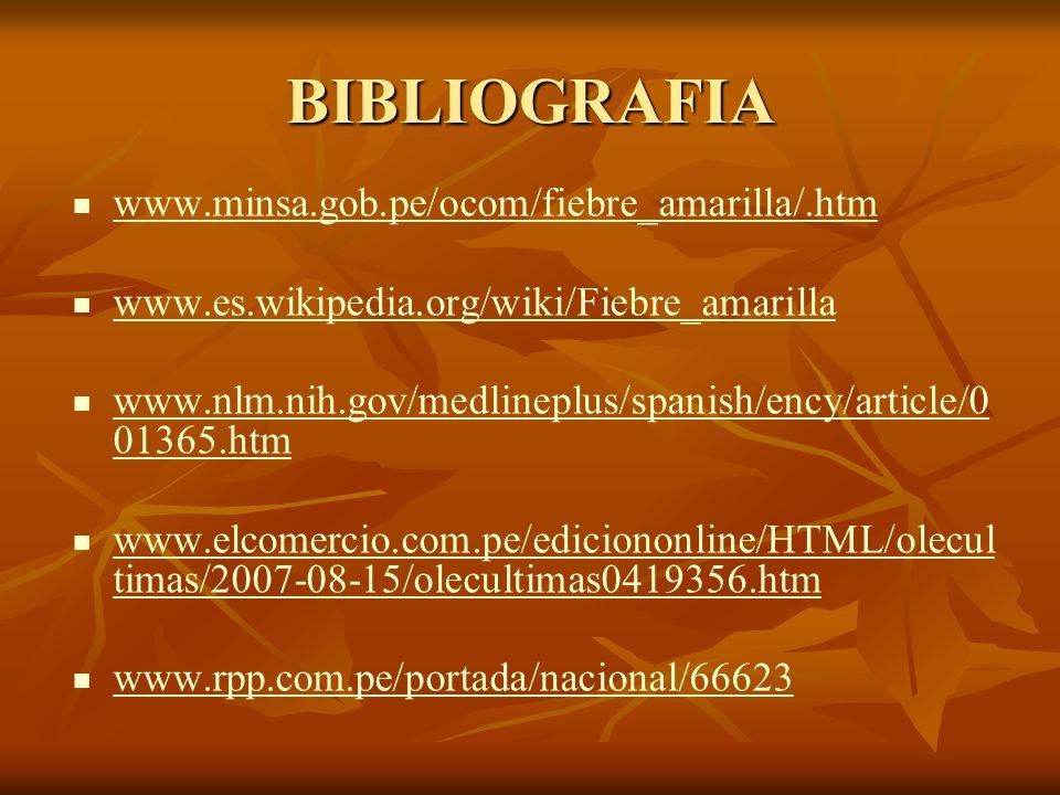 BIBLIOGRAFIA www.minsa.gob.pe/ocom/fiebre_amarilla/.htm www.es.wikipedia.org/wiki/Fiebre_amarilla www.nlm.nih.gov/medlineplus/spanish/ency/article/0 0