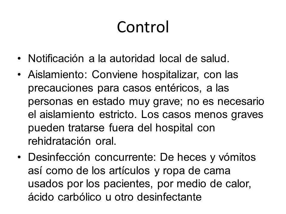 Control Notificación a la autoridad local de salud. Aislamiento: Conviene hospitalizar, con las precauciones para casos entéricos, a las personas en e