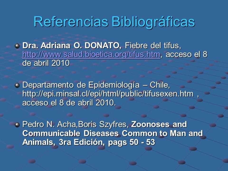 Referencias Bibliográficas Dra. Adriana O. DONATO, Fiebre del tifus, http://www.salud.bioetica.org/tifus.htm, acceso el 8 de abril 2010 http://www.sal