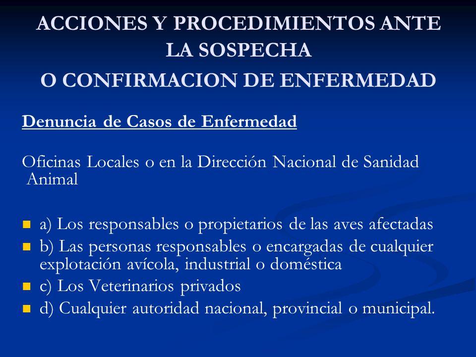 ACCIONES Y PROCEDIMIENTOS ANTE LA SOSPECHA O CONFIRMACION DE ENFERMEDAD Denuncia de Casos de Enfermedad Oficinas Locales o en la Dirección Nacional de