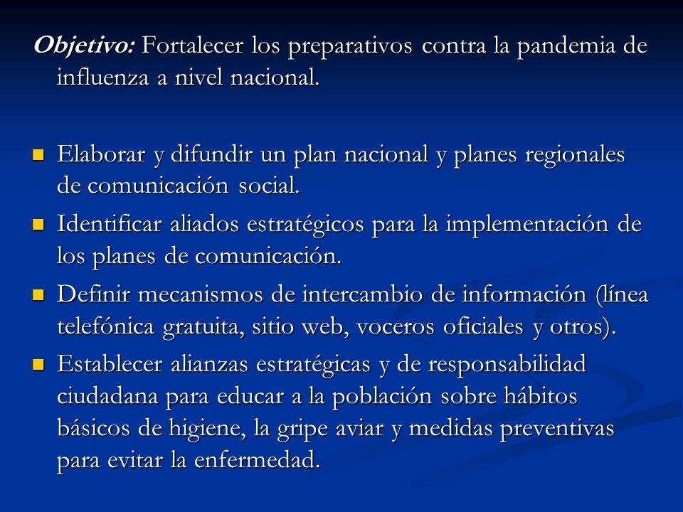 Objetivo: Fortalecer los preparativos contra la pandemia de influenza a nivel nacional. Elaborar y difundir un plan nacional y planes regionales de co