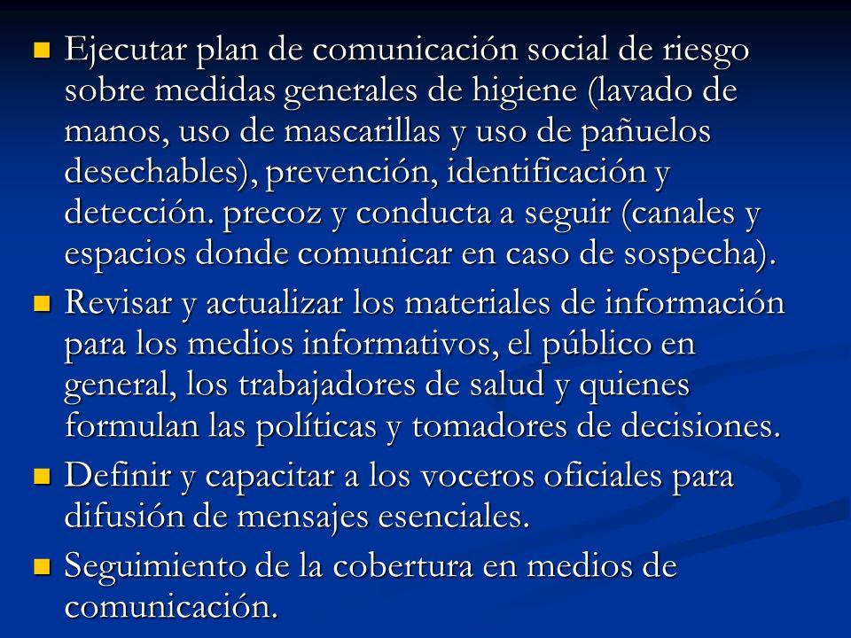 Ejecutar plan de comunicación social de riesgo sobre medidas generales de higiene (lavado de manos, uso de mascarillas y uso de pañuelos desechables),