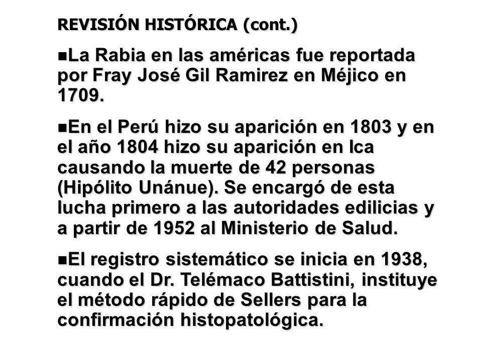 REVISIÓN HISTÓRICA (cont.) La Rabia en las américas fue reportada por Fray José Gil Ramirez en Méjico en 1709. La Rabia en las américas fue reportada