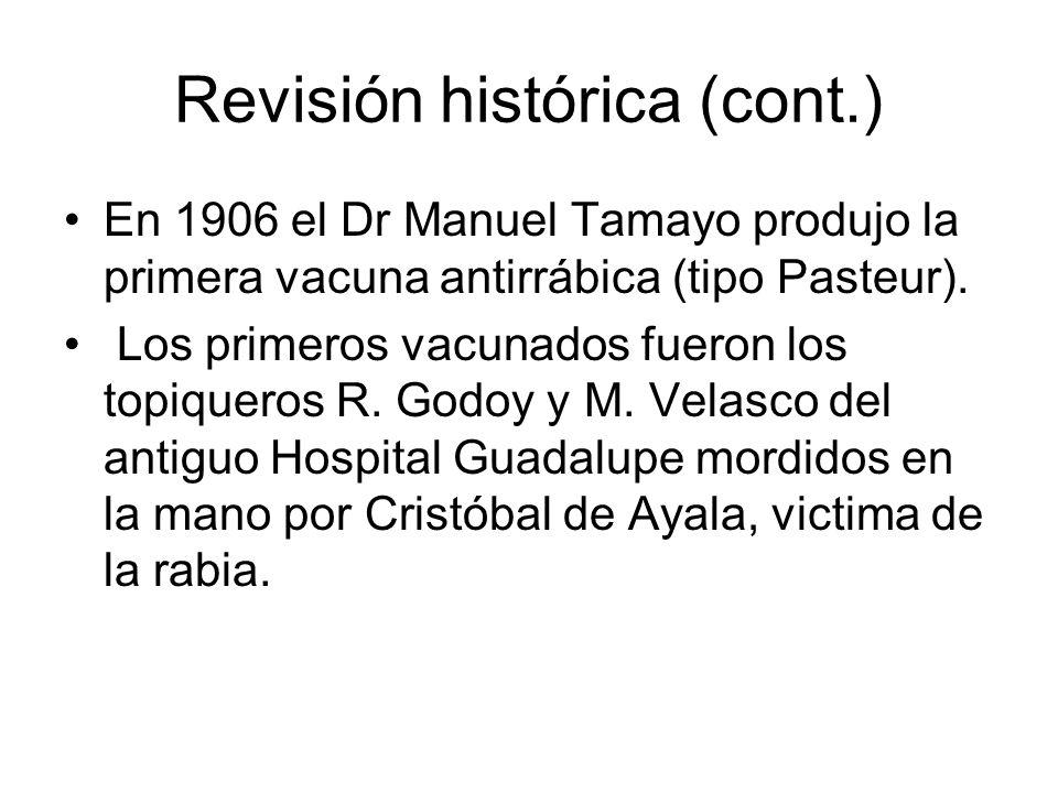 Revisión histórica (cont.) En 1906 el Dr Manuel Tamayo produjo la primera vacuna antirrábica (tipo Pasteur). Los primeros vacunados fueron los topique