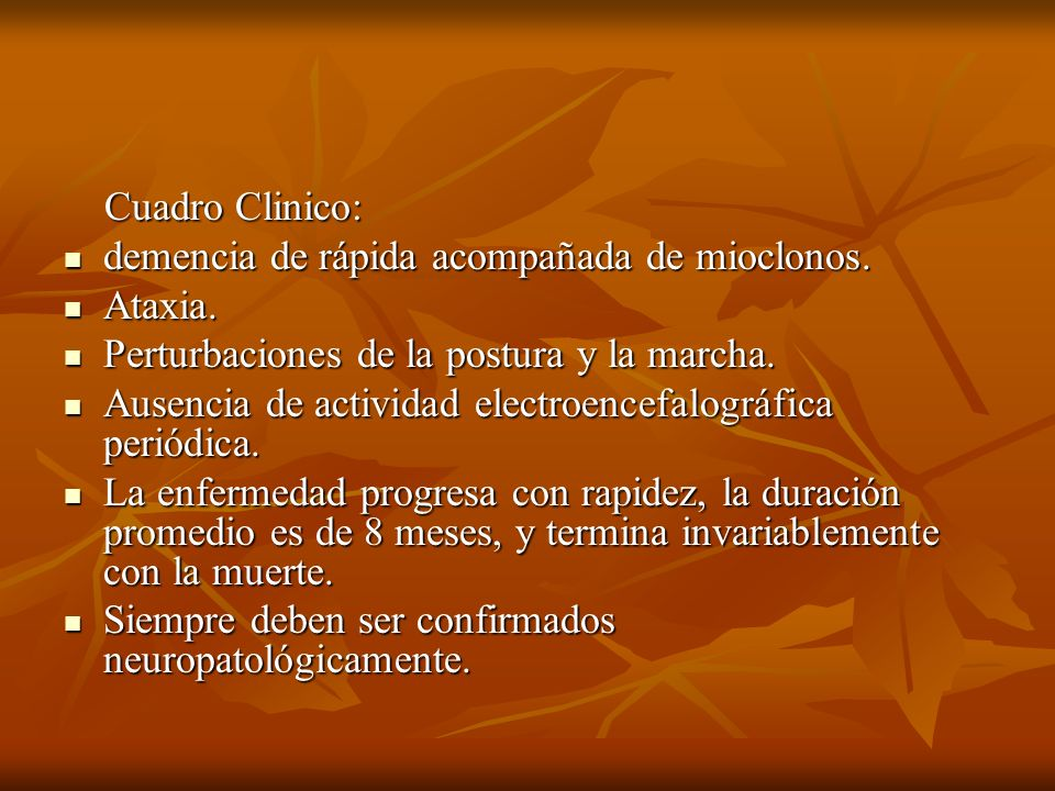 Cuadro Clinico: Cuadro Clinico: demencia de rápida acompañada de mioclonos. demencia de rápida acompañada de mioclonos. Ataxia. Ataxia. Perturbaciones