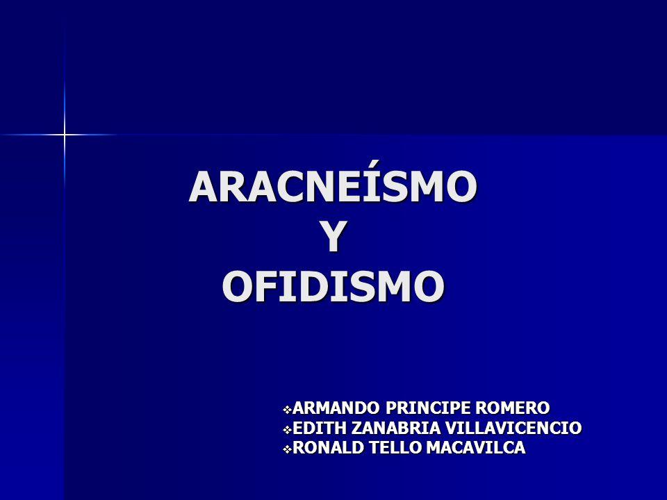 ARACNEÍSMO Y OFIDISMO ARMANDO PRINCIPE ROMERO ARMANDO PRINCIPE ROMERO EDITH ZANABRIA VILLAVICENCIO EDITH ZANABRIA VILLAVICENCIO RONALD TELLO MACAVILCA