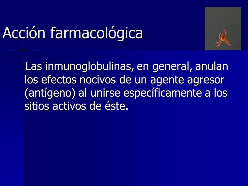 Acción farmacológica Las inmunoglobulinas, en general, anulan los efectos nocivos de un agente agresor (antígeno) al unirse específicamente a los siti