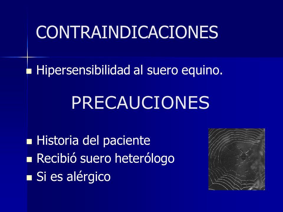 CONTRAINDICACIONES Hipersensibilidad al suero equino. PRECAUCIONES Historia del paciente Recibió suero heterólogo Si es alérgico