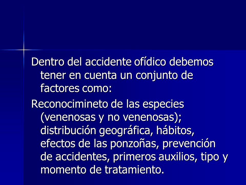 Dentro del accidente ofídico debemos tener en cuenta un conjunto de factores como: Reconocimineto de las especies (venenosas y no venenosas); distribu