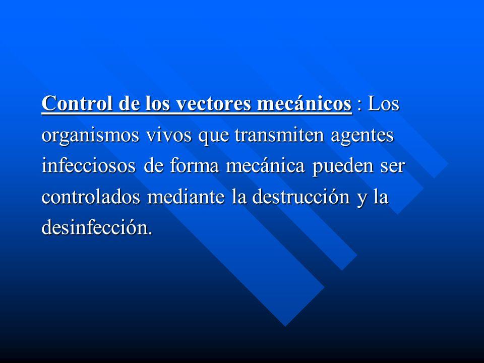 Control de los vectores mecánicos : Los organismos vivos que transmiten agentes infecciosos de forma mecánica pueden ser controlados mediante la destr