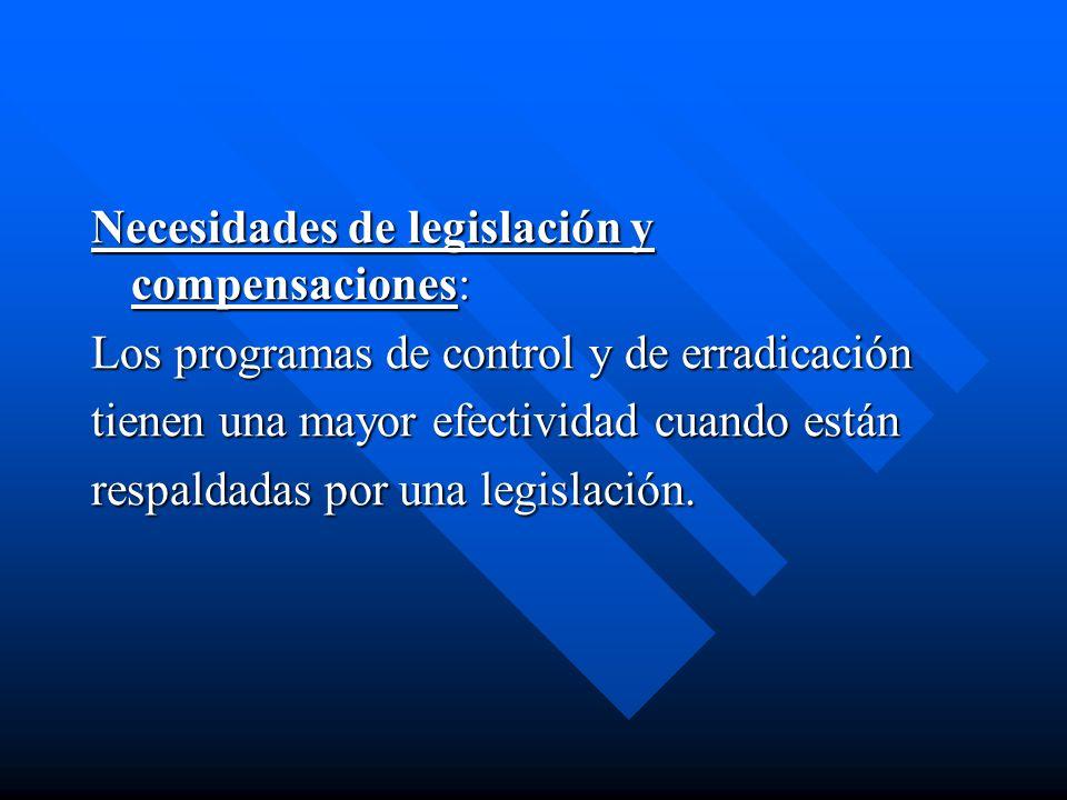 Necesidades de legislación y compensaciones: Los programas de control y de erradicación tienen una mayor efectividad cuando están respaldadas por una