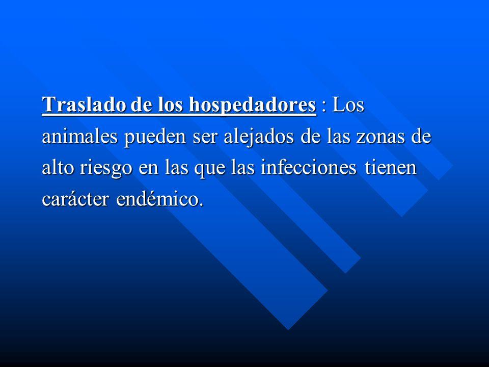 Traslado de los hospedadores : Los animales pueden ser alejados de las zonas de alto riesgo en las que las infecciones tienen carácter endémico.