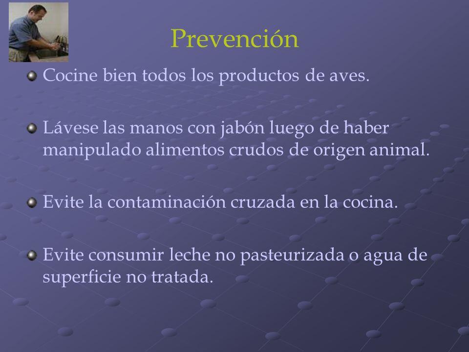 Prevención Cocine bien todos los productos de aves. Lávese las manos con jabón luego de haber manipulado alimentos crudos de origen animal. Evite la c