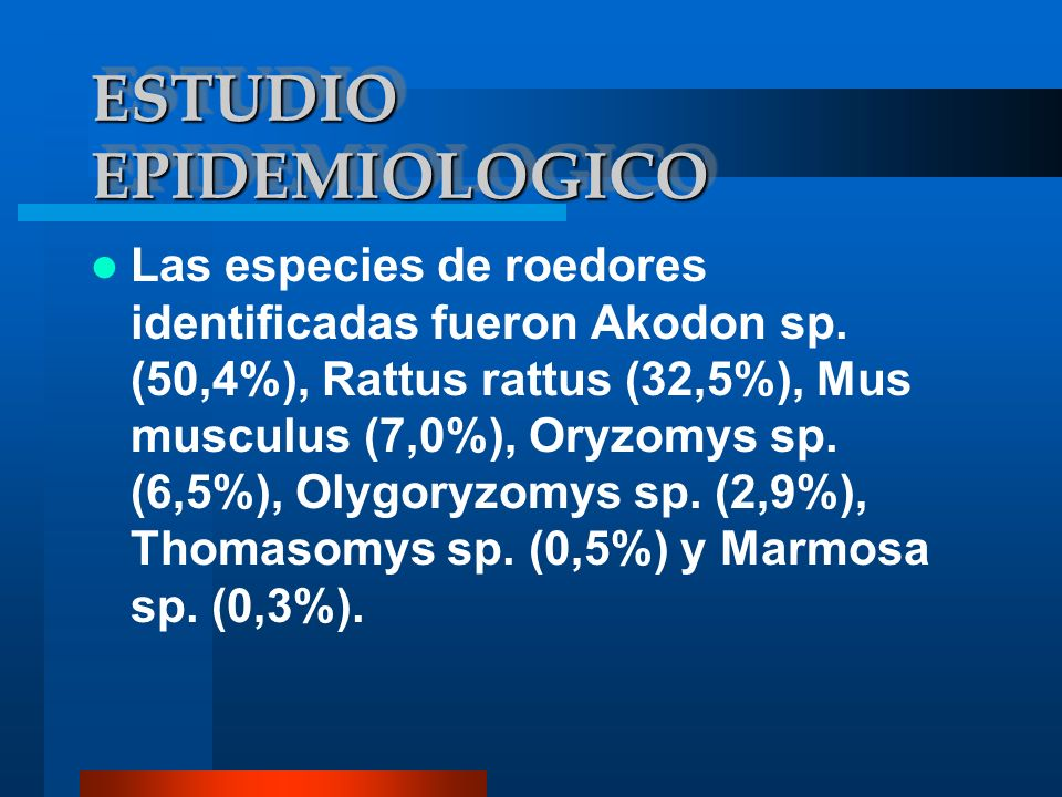Las especies de roedores identificadas fueron Akodon sp. (50,4%), Rattus rattus (32,5%), Mus musculus (7,0%), Oryzomys sp. (6,5%), Olygoryzomys sp. (2