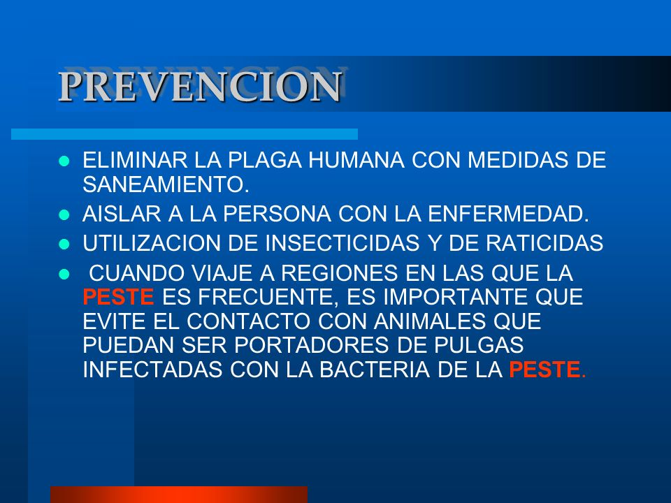 PREVENCIONPREVENCION ELIMINAR LA PLAGA HUMANA CON MEDIDAS DE SANEAMIENTO. AISLAR A LA PERSONA CON LA ENFERMEDAD. UTILIZACION DE INSECTICIDAS Y DE RATI