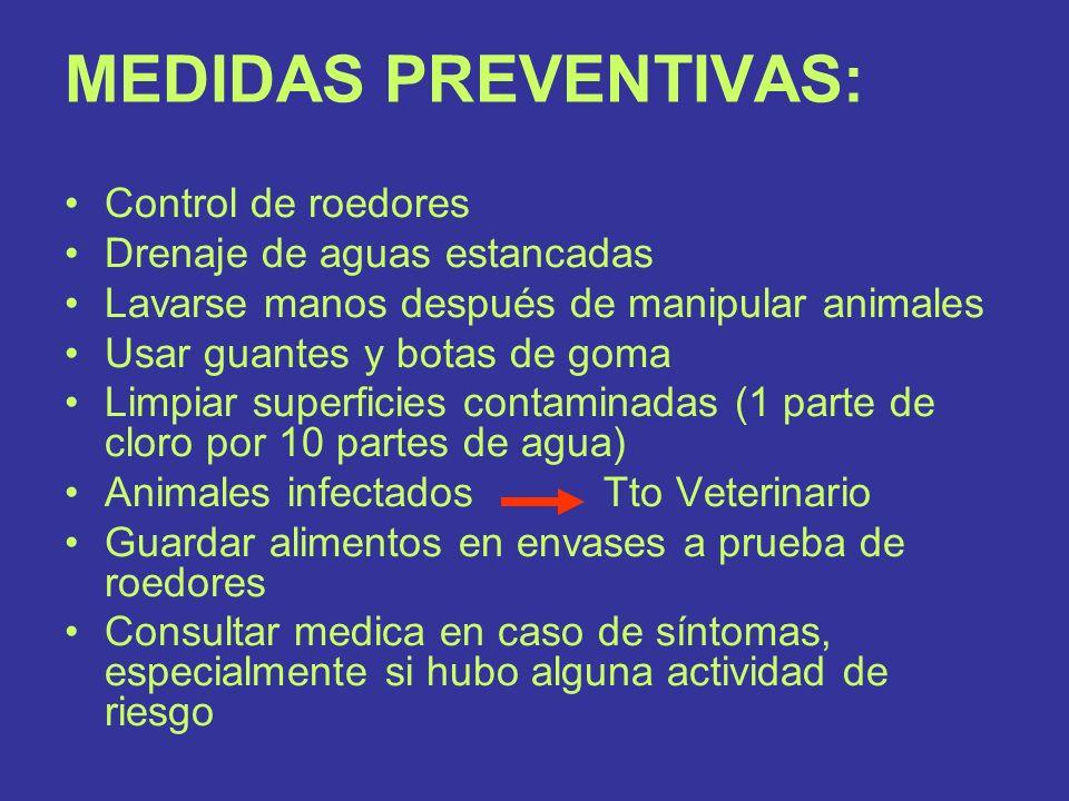 MEDIDAS PREVENTIVAS: Control de roedores Drenaje de aguas estancadas Lavarse manos después de manipular animales Usar guantes y botas de goma Limpiar