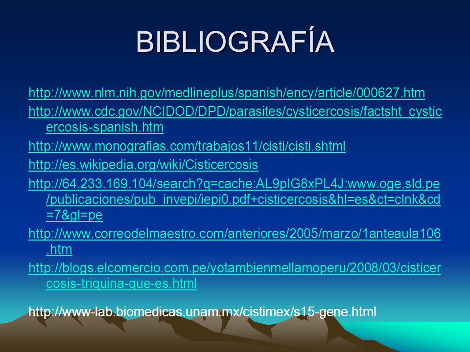 BIBLIOGRAFÍA http://www.nlm.nih.gov/medlineplus/spanish/ency/article/000627.htm http://www.cdc.gov/NCIDOD/DPD/parasites/cysticercosis/factsht_cystic e