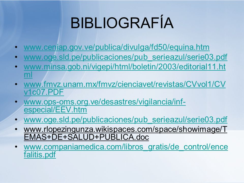BIBLIOGRAFÍA www.ceniap.gov.ve/publica/divulga/fd50/equina.htm www.oge.sld.pe/publicaciones/pub_serieazul/serie03.pdf www.minsa.gob.ni/vigepi/html/bol