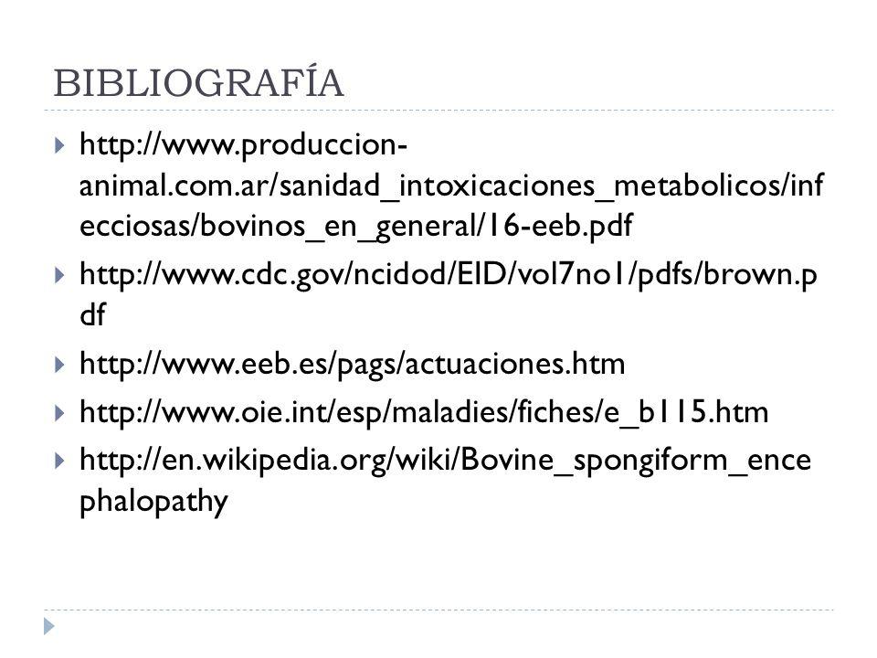 BIBLIOGRAFÍA http://www.produccion- animal.com.ar/sanidad_intoxicaciones_metabolicos/inf ecciosas/bovinos_en_general/16-eeb.pdf http://www.cdc.gov/nci