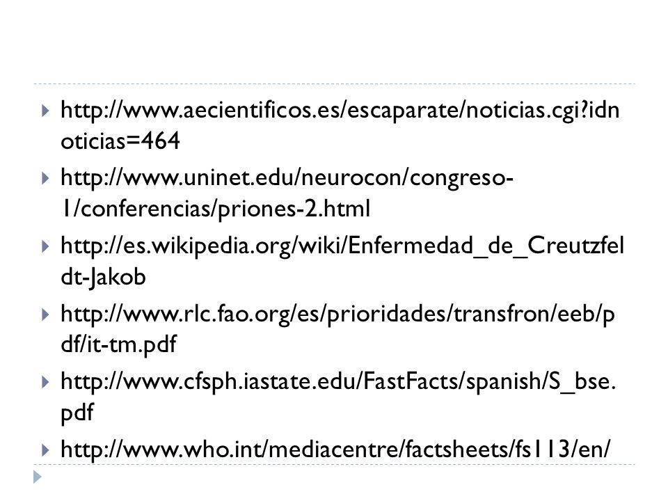 http://www.aecientificos.es/escaparate/noticias.cgi?idn oticias=464 http://www.uninet.edu/neurocon/congreso- 1/conferencias/priones-2.html http://es.w