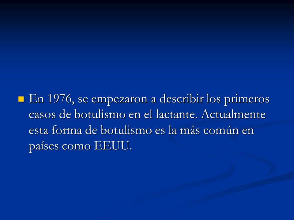 En 1976, se empezaron a describir los primeros casos de botulismo en el lactante. Actualmente esta forma de botulismo es la más común en países como E