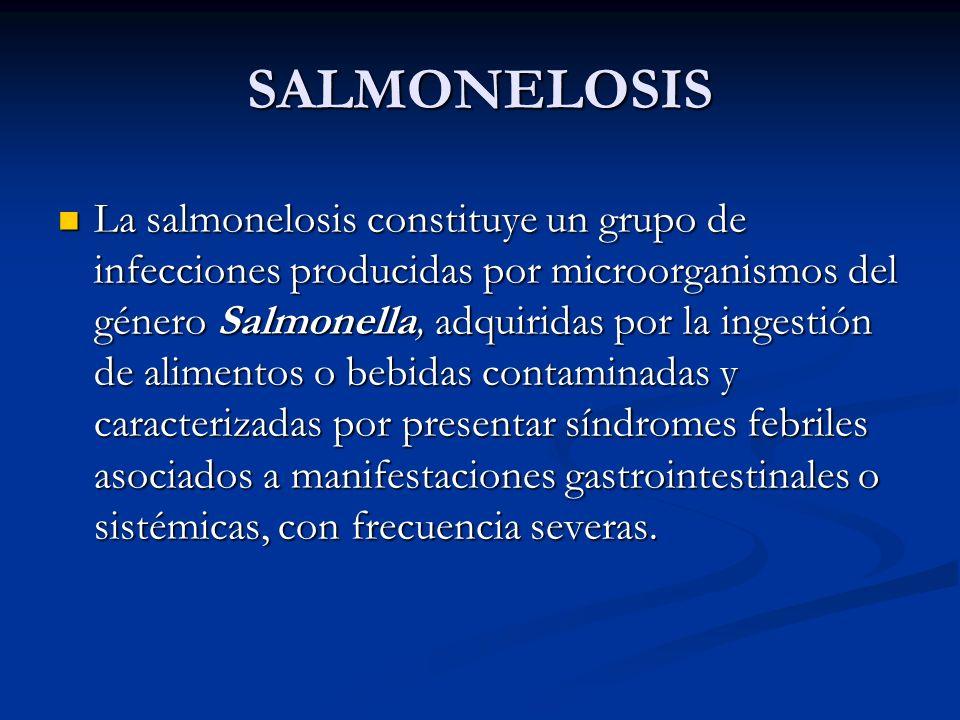 SALMONELOSIS La salmonelosis constituye un grupo de infecciones producidas por microorganismos del género Salmonella, adquiridas por la ingestión de a