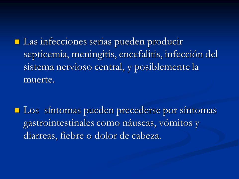 Las infecciones serias pueden producir septicemia, meningitis, encefalitis, infección del sistema nervioso central, y posiblemente la muerte. Las infe