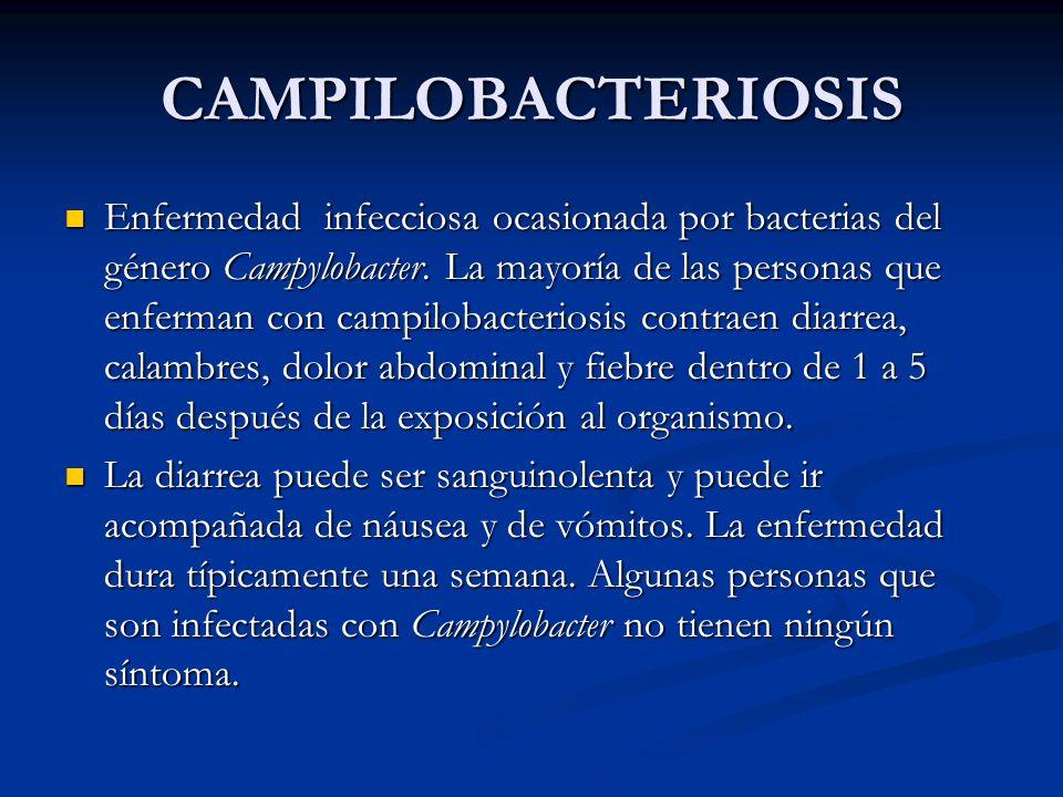 CAMPILOBACTERIOSIS Enfermedad infecciosa ocasionada por bacterias del género Campylobacter. La mayoría de las personas que enferman con campilobacteri