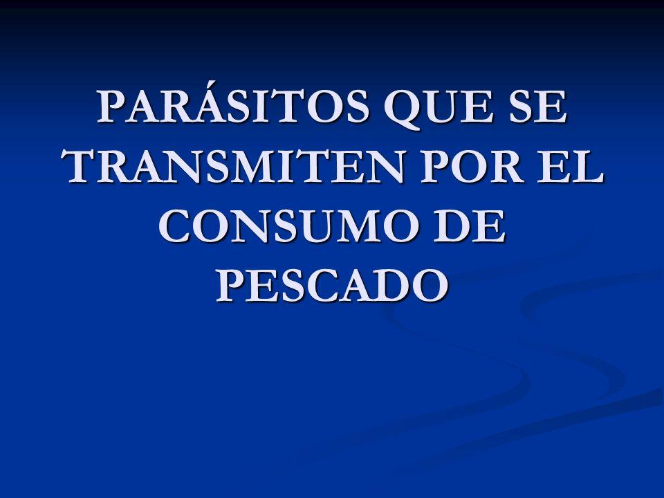 PARÁSITOS QUE SE TRANSMITEN POR EL CONSUMO DE PESCADO
