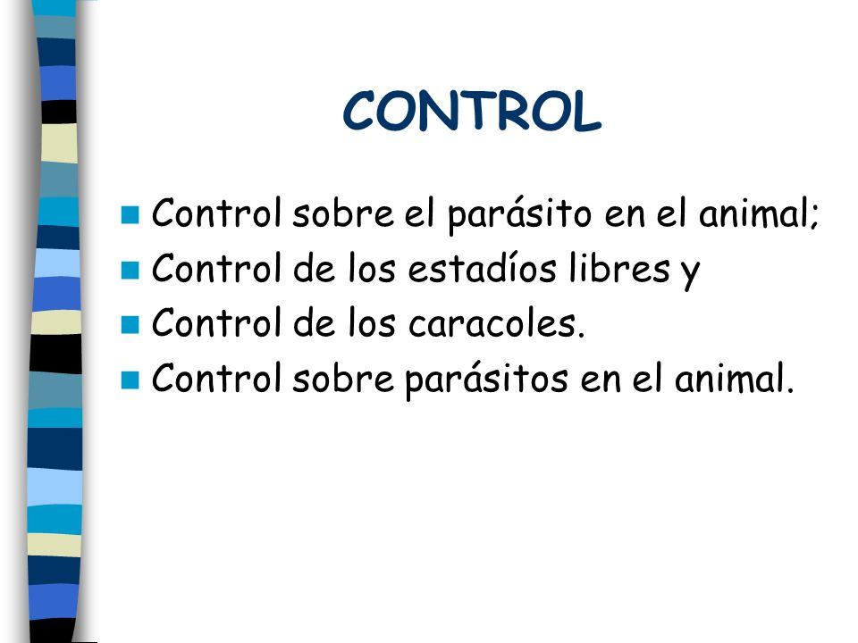 CONTROL Control sobre el parásito en el animal; Control de los estadíos libres y Control de los caracoles. Control sobre parásitos en el animal.