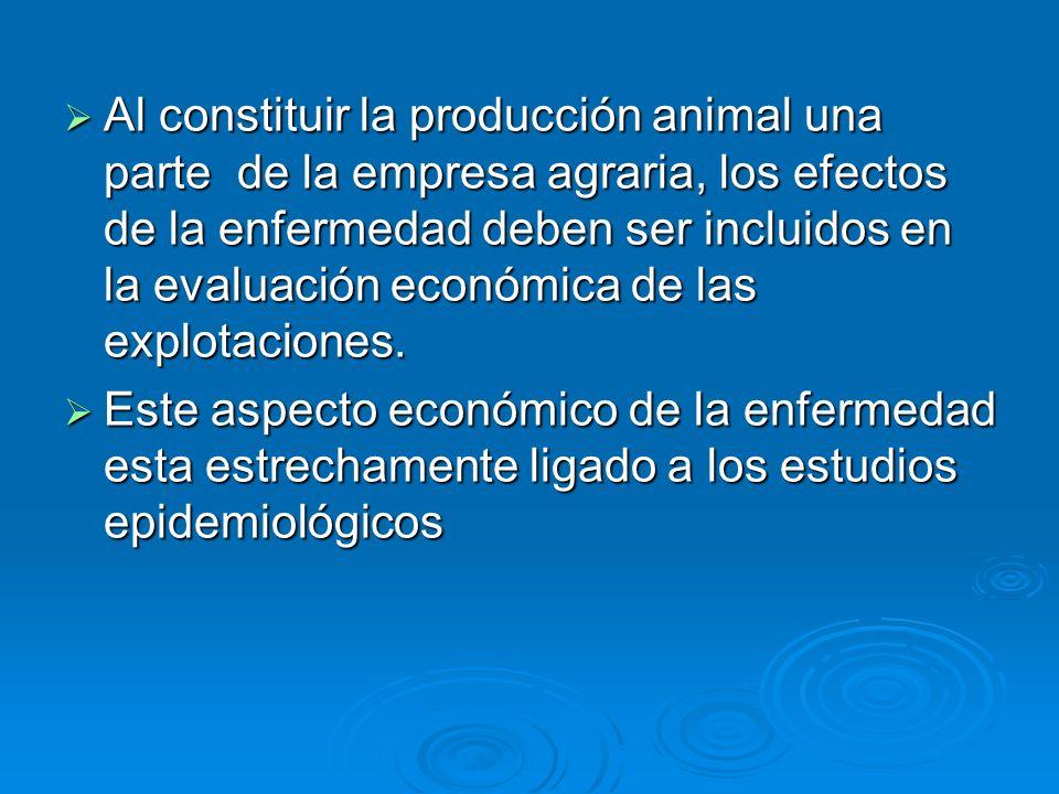 Al constituir la producción animal una parte de la empresa agraria, los efectos de la enfermedad deben ser incluidos en la evaluación económica de las
