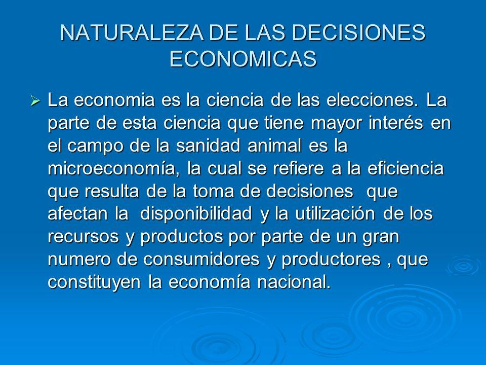 NATURALEZA DE LAS DECISIONES ECONOMICAS La economia es la ciencia de las elecciones. La parte de esta ciencia que tiene mayor interés en el campo de l