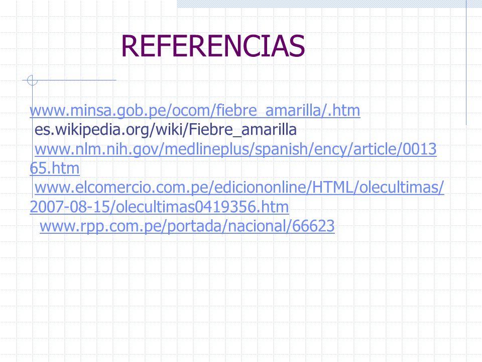 REFERENCIAS www.minsa.gob.pe/ocom/fiebre_amarilla/.htm www.minsa.gob.pe/ocom/fiebre_amarilla/.htm es.wikipedia.org/wiki/Fiebre_amarilla www.nlm.nih.go