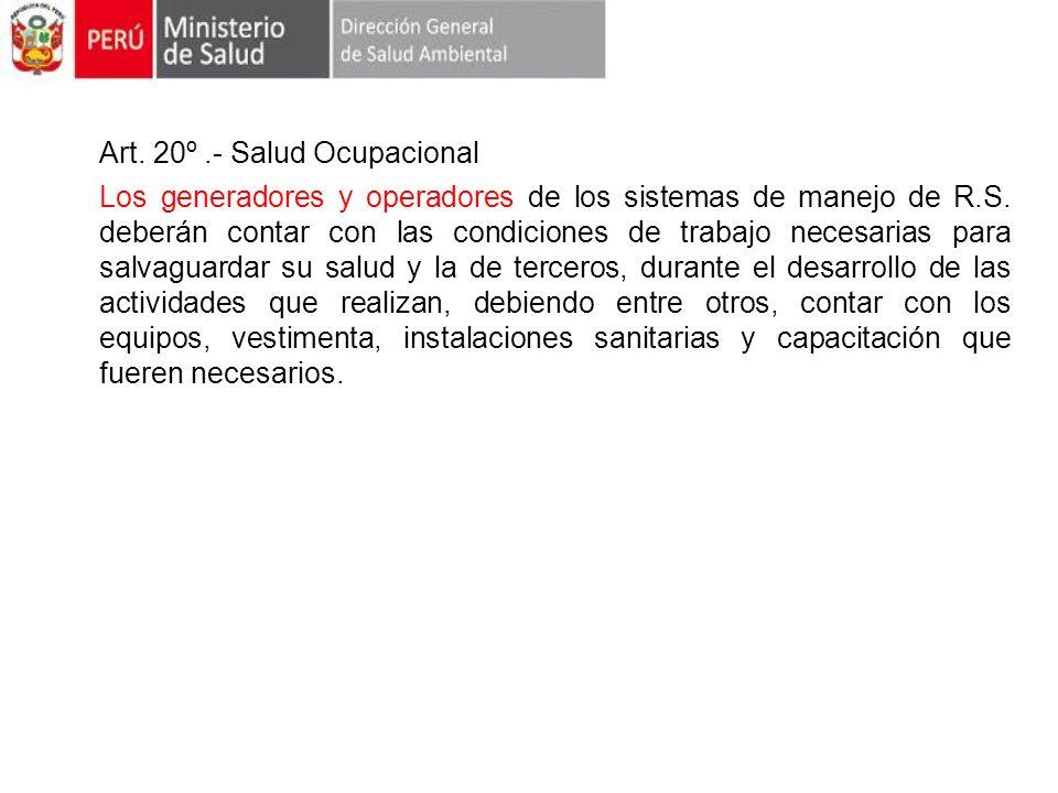 Art. 20º.- Salud Ocupacional Los generadores y operadores de los sistemas de manejo de R.S. deberán contar con las condiciones de trabajo necesarias p