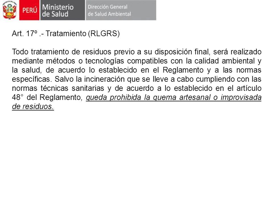 Art. 17º.- Tratamiento (RLGRS) Todo tratamiento de residuos previo a su disposición final, será realizado mediante métodos o tecnologías compatibles c