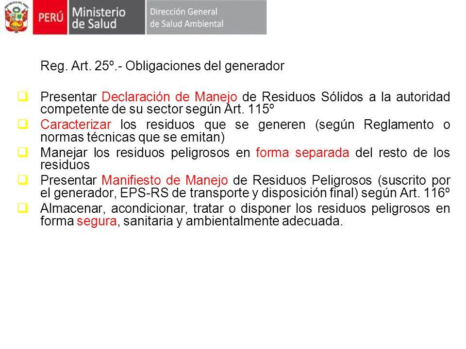 Reg. Art. 25º.- Obligaciones del generador Presentar Declaración de Manejo de Residuos Sólidos a la autoridad competente de su sector según Art. 115º