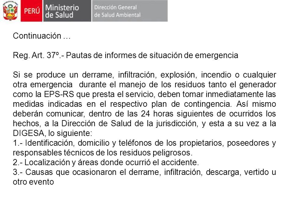 Continuación … Reg. Art. 37º.- Pautas de informes de situación de emergencia Si se produce un derrame, infiltración, explosión, incendio o cualquier o