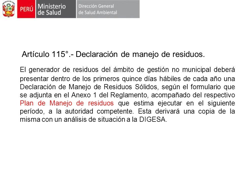 Artículo 115°.- Declaración de manejo de residuos. El generador de residuos del ámbito de gestión no municipal deberá presentar dentro de los primeros