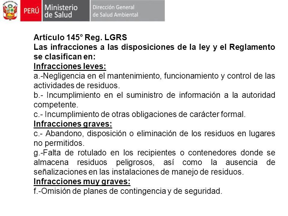 Artículo 145° Reg. LGRS Las infracciones a las disposiciones de la ley y el Reglamento se clasifican en: Infracciones leves: a.-Negligencia en el mant