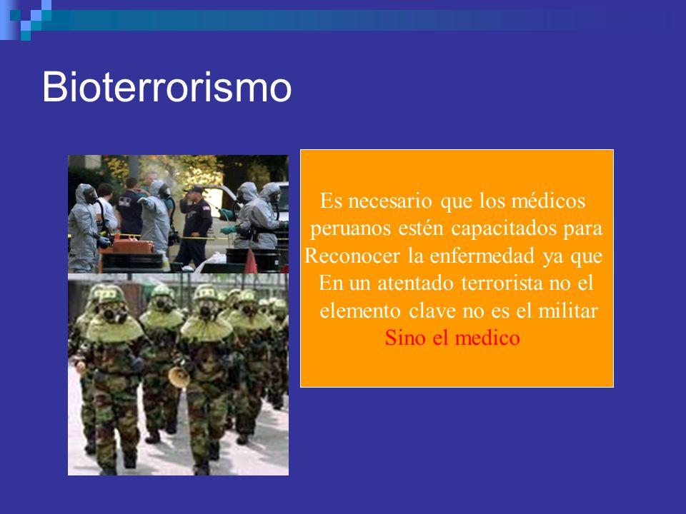 Bioterrorismo Es necesario que los médicos peruanos estén capacitados para Reconocer la enfermedad ya que En un atentado terrorista no el elemento cla