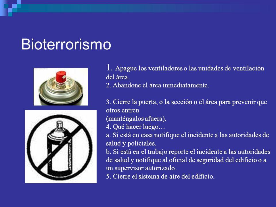 Bioterrorismo 1. Apague los ventiladores o las unidades de ventilación del área. 2. Abandone el área inmediatamente. 3. Cierre la puerta, o la sección