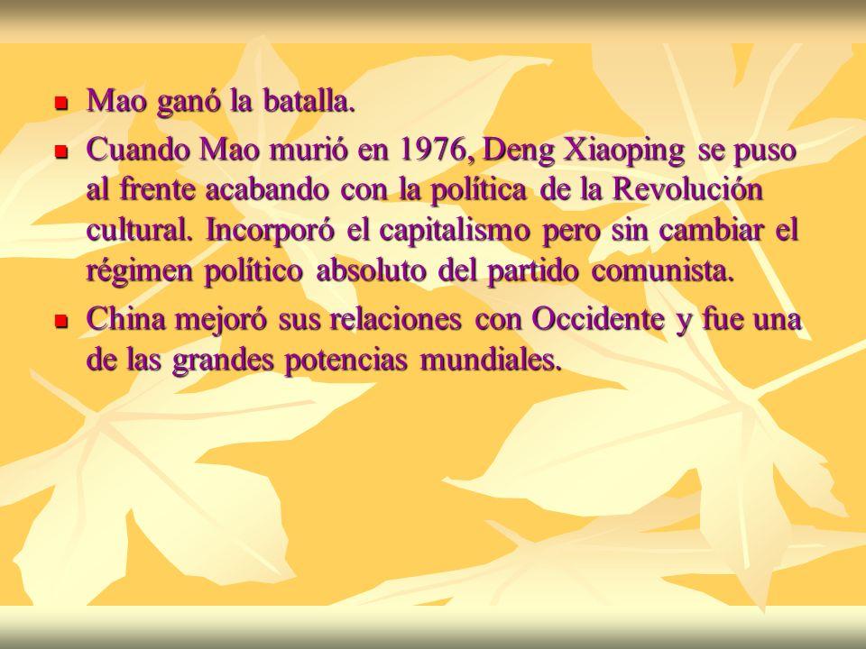 Mao ganó la batalla. Mao ganó la batalla. Cuando Mao murió en 1976, Deng Xiaoping se puso al frente acabando con la política de la Revolución cultural