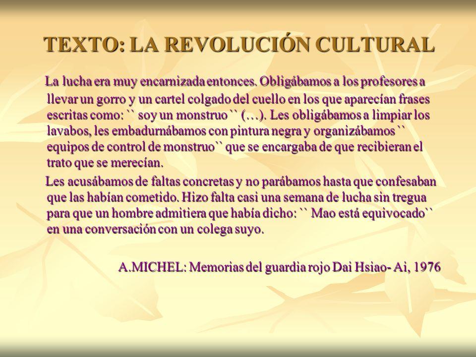 TEXTO: LA REVOLUCIÓN CULTURAL La lucha era muy encarnizada entonces. Obligábamos a los profesores a llevar un gorro y un cartel colgado del cuello en