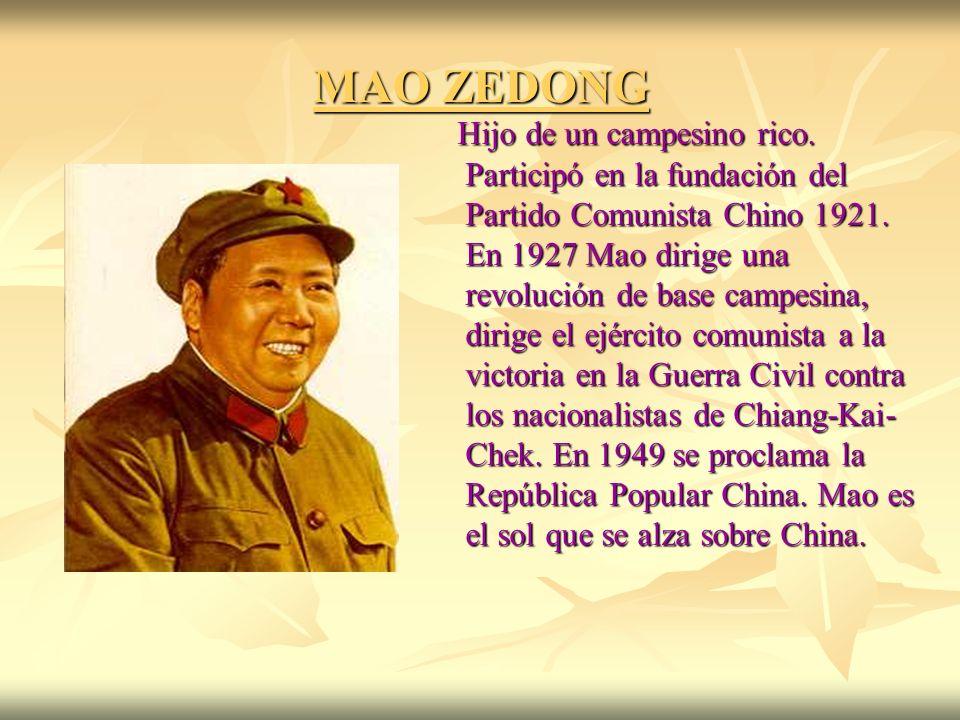 MAO ZEDONG Hijo de un campesino rico. Participó en la fundación del Partido Comunista Chino 1921. En 1927 Mao dirige una revolución de base campesina,